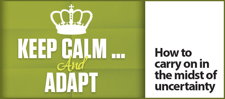 Keep Calm … And Adapt